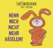 Café Unterzucker: Nenn mich nicht mehr Häselein!, CD