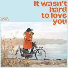 Fanfare Ciocarlia: It Wasn't Hard To Love You (180g), LP