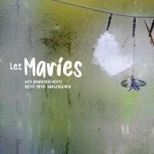 Les Maries: Wir brauchen heute nicht mehr rauszugehen, CD