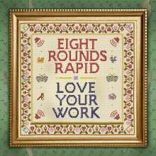 Eight Rounds Rapid: Love Your Work, LP