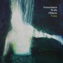 Sometimes With Others: Nous, LP