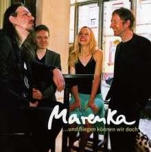 Marenka: ...und fliegen können wir doch, CD