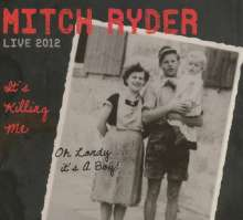 Mitch Ryder: It's Killing Me - Live 2012, CD