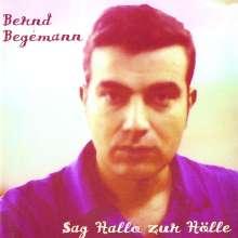 Bernd Begemann: Sag Hallo zur Hölle, CD