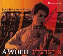 Jake Shulman-Ment: A Wheel, CD