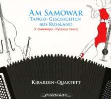 Kibardin-Quartett: Am Samowar: Tango-Geschichten aus Russland, CD
