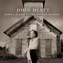 John Hiatt: Dirty Jeans And Mudslide Hymns, CD