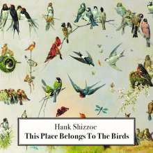 Hank Shizzoe: This Place Belongs To The Birds, CD