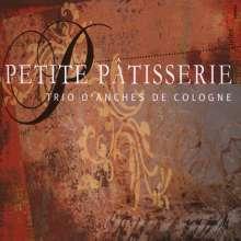 Trio D'Anches De Cologne - Petite Patisserie, CD