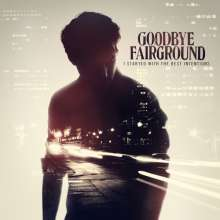 Goodbye Fairground: I Started With The Best Intentions (Limited Edition), CD