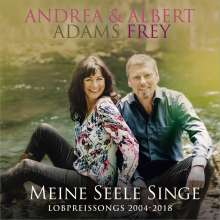 Andrea Adams-Frey & Albert Frey: Meine Seele singe: Lobpreissongs, 2 CDs