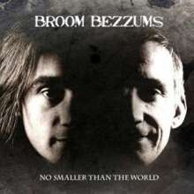 Broom Bezzums: No Smaller Than The World, CD