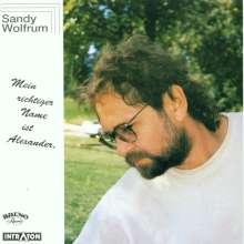 """Alexander """"Sandy"""" Wolfrum: Mein richtiger Name ist Alexander, CD"""