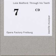 Luke Bedford (geb. 1978): Through his Teeth (Kammeroper), CD