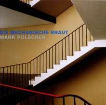 Mark Polscher (geb. 1961): Die Mechanische Braut, CD