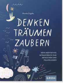 Mareike Engelke: Denken, Träumen, Zaubern - Mein meditatives Mitmachbuch zum Abtauchen und Fallenlassen, Diverse