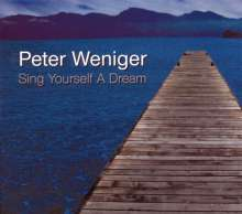 Peter Weniger (geb. 1964): Sing Yourself A Dream, CD