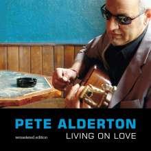 Pete Alderton: Living On Love (Remastered Edition), CD