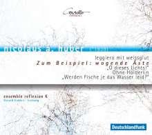 Nicolaus Anton Huber (geb. 1939): Zum Beispiel: wogende Äste, CD