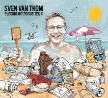 Sven Van Thom: Pudding mit Frisur, Teil III, CD