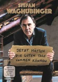 Stefan Waghubinger: Jetzt hätten die guten Tage kommen können, DVD