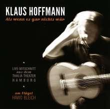 Klaus Hoffmann: Als wenn es gar nichts wär: Live-Mitschnitt aus dem Thalia Theater Hamburg, 2 CDs