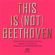 Arash Safaian (geb. 1981): This is (not) Beethoven - Beethoven Variations, CD