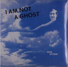 Dead Kittens: I Am Not A Ghost, LP