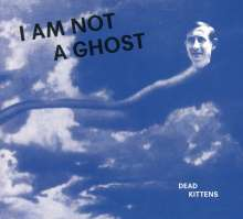 Dead Kittens: I Am Not A Ghost, CD
