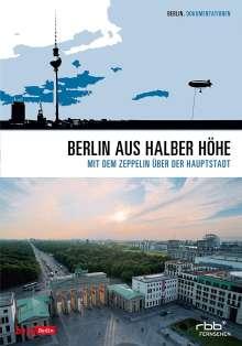 Berlin aus halber Höhe - Mit dem Zeppelin über der Hauptstadt, DVD