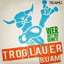 Troglauer Buam (Troglauer): Wer hätt' des denkt!?, CD
