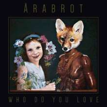 Arabrot: Who Do You Love (Clear Vinyl), LP