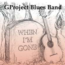 GProject Blues Band: When I'm Gone, CD