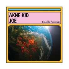 Akne Kid Joe: Die große Palmöllüge (180g), LP