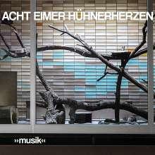 Acht Eimer Hühnerherzen: »Musik«, CD