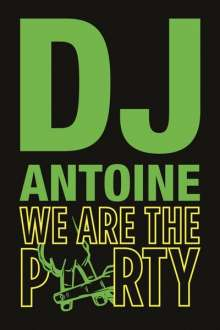 DJ Antoine: We Are The Party (Limited Numbered Ultra Deluxe Box), 3 CDs und 1 Merchandise
