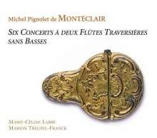 Michel Pignolet de Monteclair (1667-1737): 6 Konzerte für 2 Flöten ohne Bc, 2 CDs