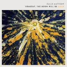 Kalle Mattson: Someday The Moon Will Be Gold, CD