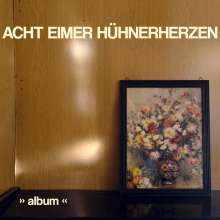 Acht Eimer Hühnerherzen: Album, LP