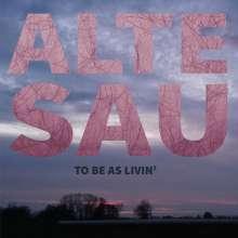 Alte Sau: To Be As Livin', LP