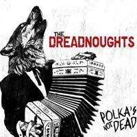 The Dreadnoughts: Polka's Not Dead, CD