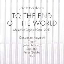 "John Patrick Thomas (geb. 1941): Orgelwerke 1968-2011 ""To the End of the World"", CD"