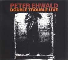 Peter Ehwald: Double Trouble: Live, CD