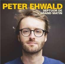 Peter Ehwald: Septuor De Grand Matin, CD