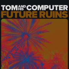 Tom And His Computer: Future Ruins, LP