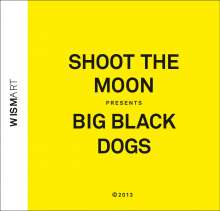 Shoot The Moon: Big Black Dogs, CD