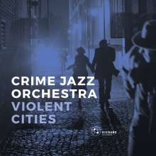 Crime Jazz Orchestra: Violent Cities, CD
