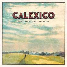 Calexico: The Thread That Keeps Us (Limited-Edition), 2 CDs