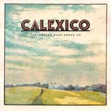 Calexico: The Thread That Keeps Us (180g), LP