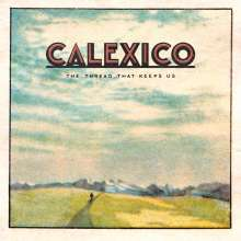 Calexico: The Thread That Keeps Us (180g) (Limited-Edition) (inkl. Art Print, exklusiv für jpc), 2 LPs